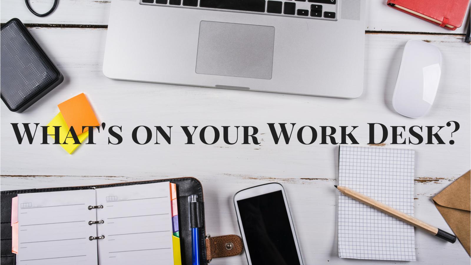 Top 10 Items your Work Desk needs